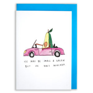 A card with a blue envelope tucked inside. A pink car with the top down, an avocado is sat inside, cheeky smile and one hand on the wheel, cruising along. The text reads 'He may be small and green but he does avocado'.