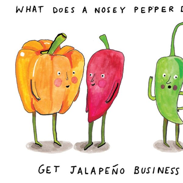 Close up of image. Writing at the top says 'What does a nosey pepper-' and below 'Get Jalapeno business' With an orange pepper talking to a red chilli and a green chilli is eavesdropping