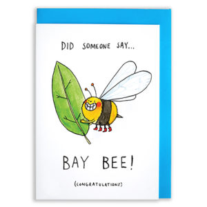 A card with a blue envelope tucked inside. A smiling bumble bee with red boots on is hugging a bay leaf. The text reads 'Did some one say...BAY BEE! (congratulations)