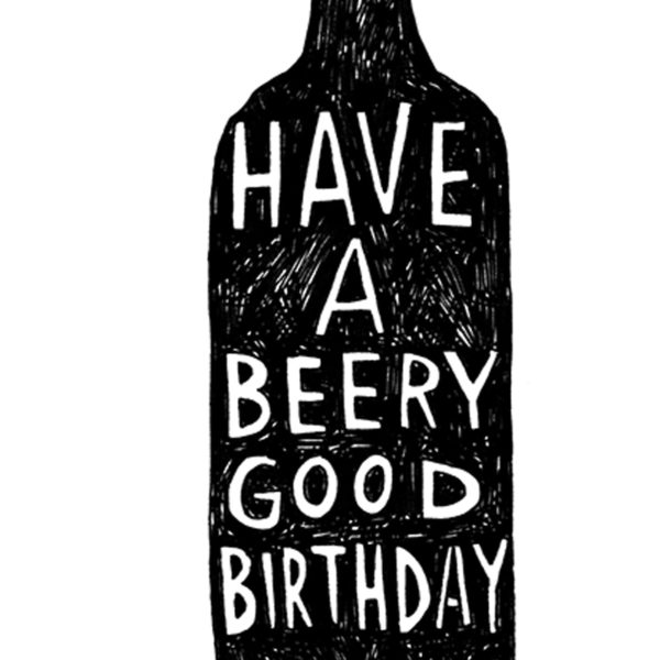 A close up of a black beer bottle. Inside in white it says 'Have a beery good birthday'.