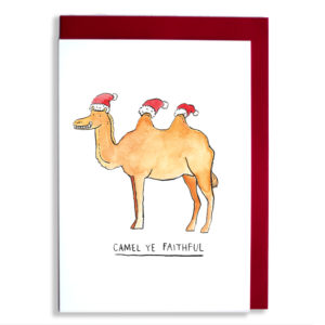 A camel with two humps, it has a Santa hat on each and on eon its head. Text below reads 'Camel Ye Faithful'.