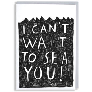 Half the card is full of black scribbles, the top is drawn like waves. Inside the scribbles in white it says 'I can't wait to sea you!'.