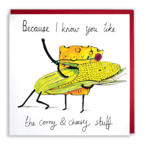 Text: 'Because I know you like the corny 7 cheesy stuff'. A block of holey cheese is holding a corn on the cob in its arms with a rose in its mouth, the corn looks surprised.
