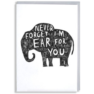 A black silhouette of an elephant, inside in white it says 'Never forget i'm ear for you'.