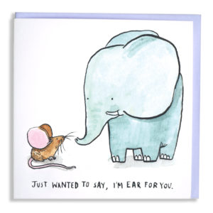 Card with pale blue envelope. An elephant and a mouse are touching noses. Text: 'Just wanted to say, i'm ear for you'.