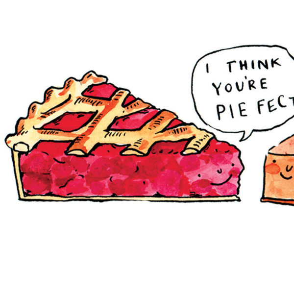 A slice of cherry pie has a small smile on it's face and a speech bubble that reads 'I think you're pie-fect'