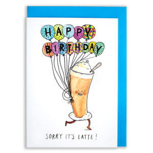 A card with a blue envelope tucked inside. A latte in a tall glass with arms and legs is carrying a large bunch of brightly coloured balloons which spell out 'Happy Birthday'. The text underneath reads 'sorry it's latte'