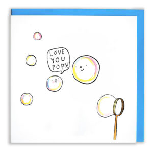 Some bubbles are floating around and one is being blown in the corner. A big and small bubble have little smiley faces. The small one is saying 'Love you pops!'.