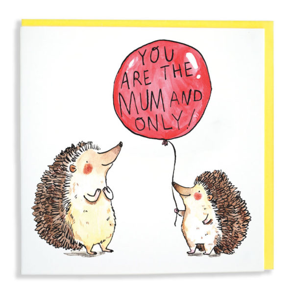 Two hedgehogs, one larger than the other. A small one is holding a red balloon which reads 'You are the mum and only!'.