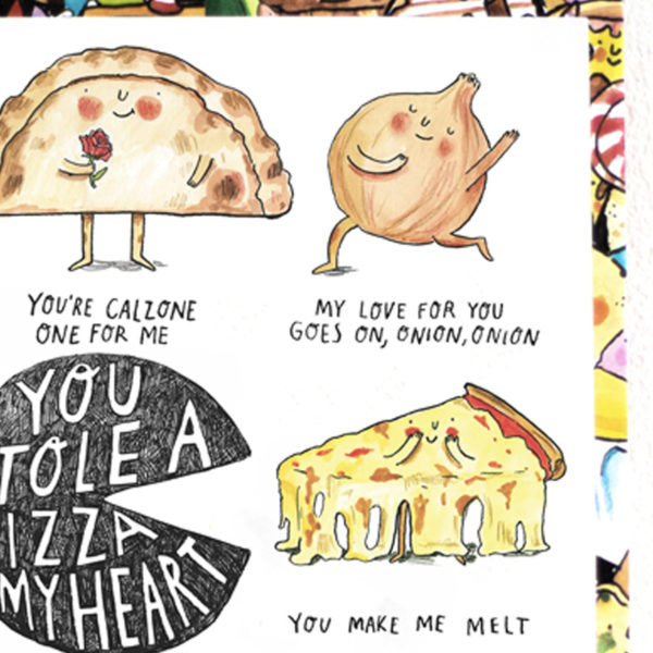 A black circle with a slice missing, in this it says 'You stole a pizza my heart'. This is surrounded by pizza puns.