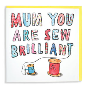 In different pieces of material of red, blue, and white, all surrounded by stitches are the words 'Mum you are sew brilliant'.. Below a small spool of blue thread and a larger spool or red, both with smily faces. The small blue one has finished sewing the message.
