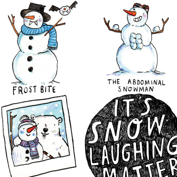 A black circle with white writing; 'It's snow laughing matter'. A snowman dressed as a vampire, 'Frost Bite', and a snowman with snowball abs, 'abdominal snowman'.
