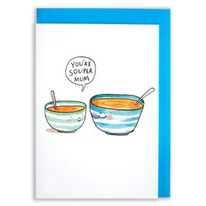 A card with a blue envelope tucked inside. Two bowls of soup one larger than the other. Above the smaller bowl a speech bubble reads 'You're souper Mum'