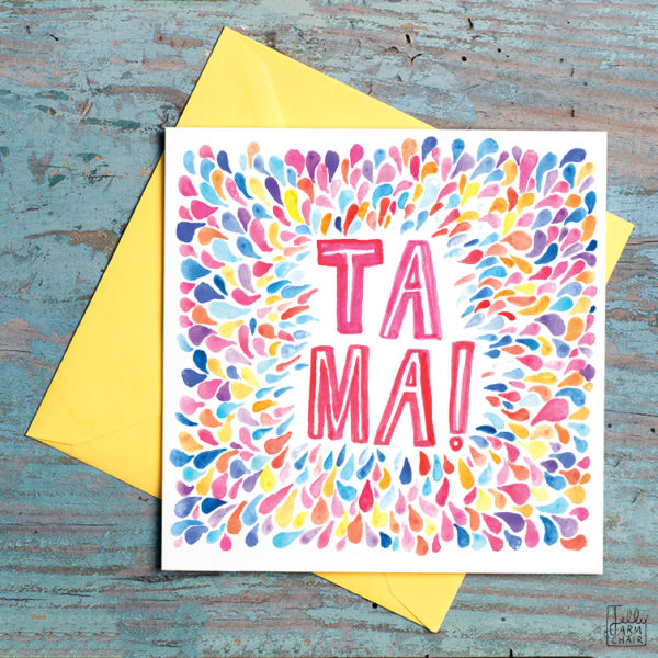 Lots of teardrop shapes of all different colours are shimmering outwards, inside in pink and white it says 'Ta Ma!'.
