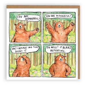 Four panels showing a brown bear, the bear is saying 'You are wonderful! You are wonderful! Oh! I already said that didnt I? Oh well, it bears repeating.'