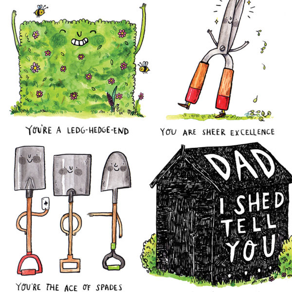A close up of the shed and three of the illustrated puns. An illustration of three spades, a hedge and gardening sheers. Text reads 'You're the Ace Of Spades' 'You're A Ledg-Hedge-End' and 'You Are Sheer Excellence'