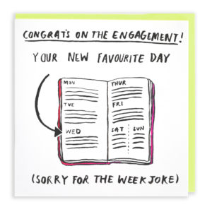 A card with a green envelope tucked inside. On the card is a week by week diary with its pages open, showing Monday through Sunday. An arrow is pointing at Wednesday. Text above reads 'Congrats on the engagement! Your new favourite day' Text beneath reads 'Sorry for the week joke'