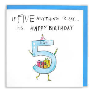 Text above reads 'If FIVE anything to say...it's happy birthday'. A blue 5 with a smile and party hat is carrying some presents.
