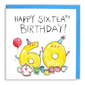 Text above: 'Happy Sixtea(th_ Birthday!'. A yellow 6 and 0 are holding a balloon and drinking six cups of tea in brightly coloured cups.