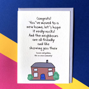 Text reads 'Congrats! You've moved to a new home, lets hope it really rocks! And the neighbours are friendly and like showing you their houses and gardens, like in a nice community'